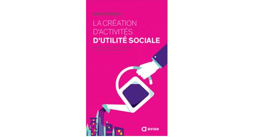Mode d'emploi : la création d'activités d'utilité sociale