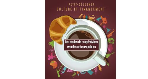 """Petit-déjeuner """"Culture et Financement"""" : Mode de coopérations entre acteurs publics et acteurs privés culturels - 9 novembre - Le Havre"""
